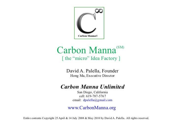 "Carbon Manna (SM)  [ the ""micro"" Idea Factory ] David A. Palella, Founder Hong Ma, Executive Director Carbon Manna Unlimit..."