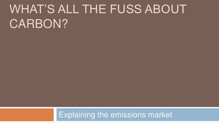 What's All the fuss about Carbon?<br />Explaining the emissions market<br />