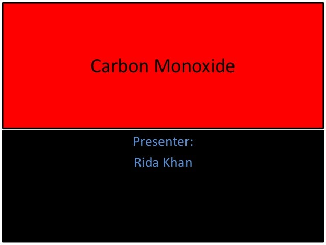 Carbon Monoxide Presenter: Rida Khan