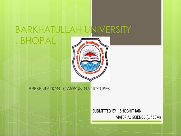 BARKHATULLAH UNIVERSITY , BHOPAL PRESENTATION- CARBON NANOTUBES