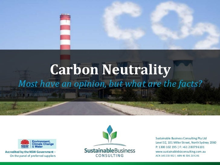 Carbon Neutrality<br />Most have an opinion, but what are the facts?<br />Sustainable Business Consulting Pty Ltd<br />Lev...
