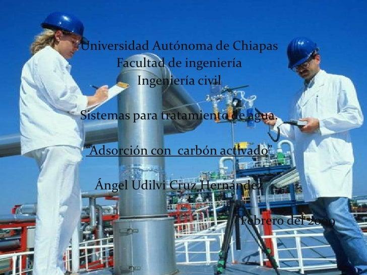 Universidad Autónoma de Chiapas<br />Facultad de ingeniería<br />Ingeniería civil<br />Sistemas para tratamiento de agua.<...