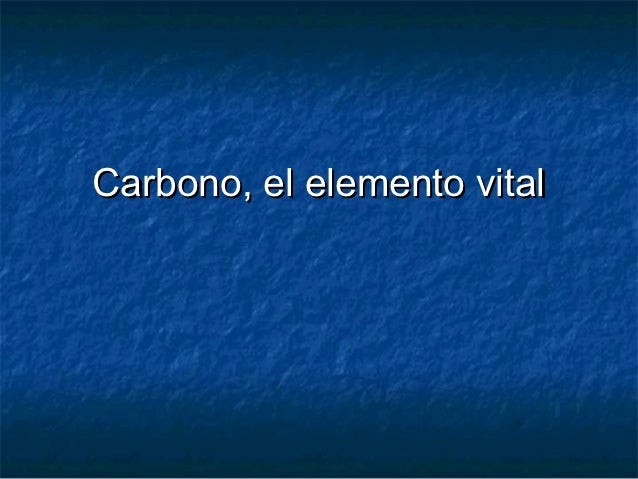 Carbono, el elemento vital