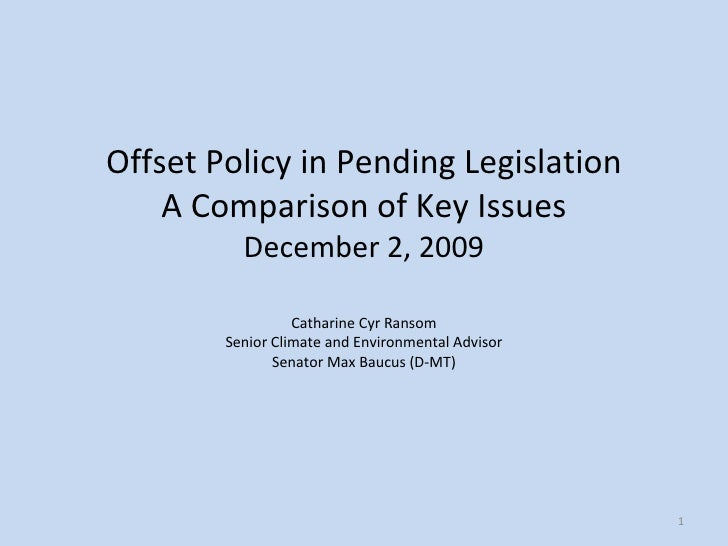 Offset Policy in Pending Legislation A Comparison of Key Issues December 2, 2009 Catharine Cyr Ransom Senior Climate and E...