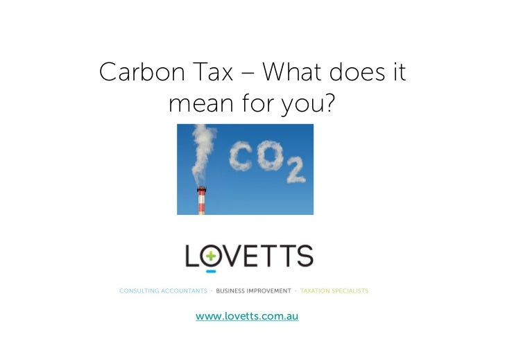 issues and impacts of carbon tax Science considerations a robust carbon cap or tax should put the economy on a trajectory toward the science-based deep cuts in emissions required to limit some of the worst impacts of climate change.