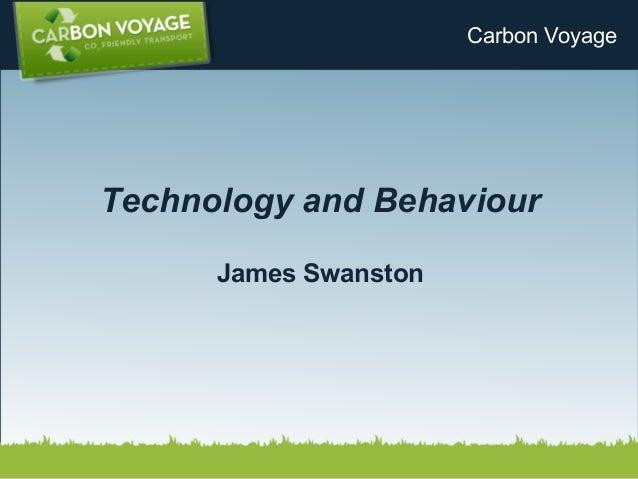 Technology and Behaviour James Swanston Carbon Voyage