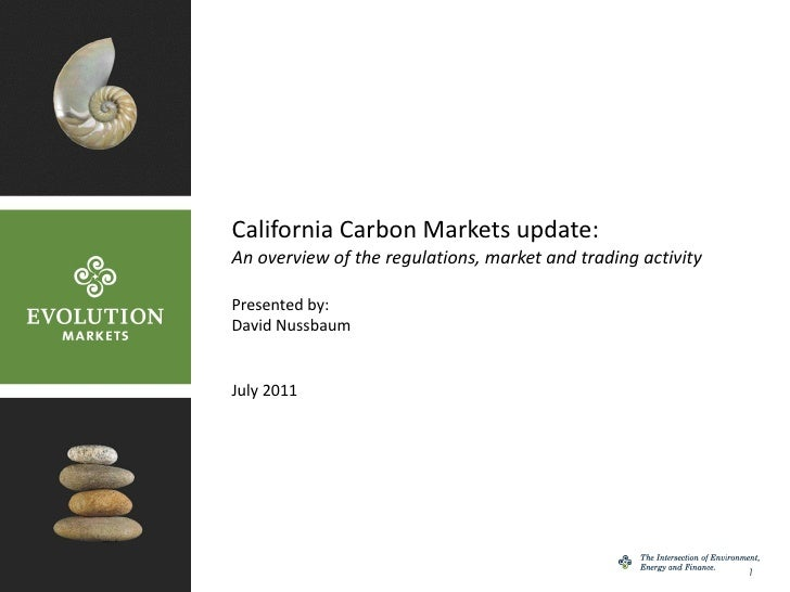 California Carbon Markets update: An overview of the regulations, market and trading activity Presented by: David Nussbaum...