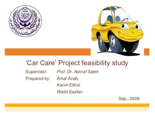 """Car Care"" Project feasibility study Supervisor: Prof. Dr. Ashraf Saleh Prepared by: Amal Azab, Karim ElKot, Walid Saafan ..."