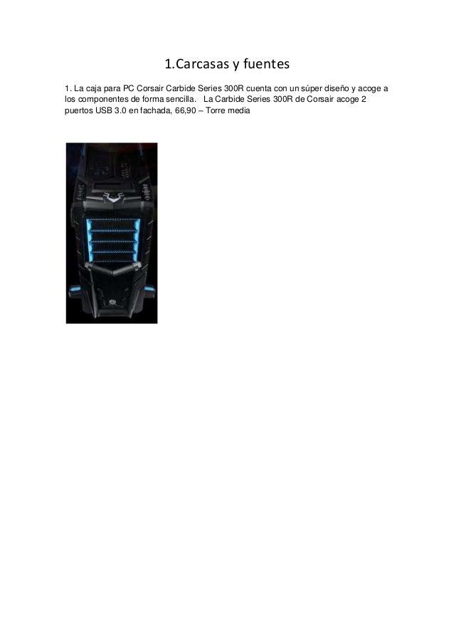 1.Carcasas y fuentes1. La caja para PC Corsair Carbide Series 300R cuenta con un súper diseño y acoge alos componentes de ...