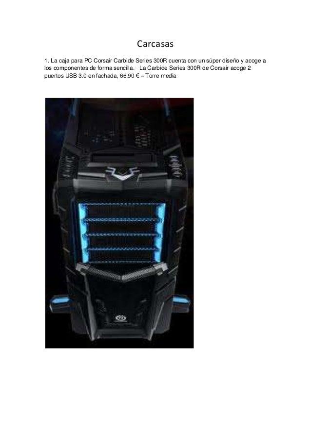 Carcasas1. La caja para PC Corsair Carbide Series 300R cuenta con un súper diseño y acoge alos componentes de forma sencil...
