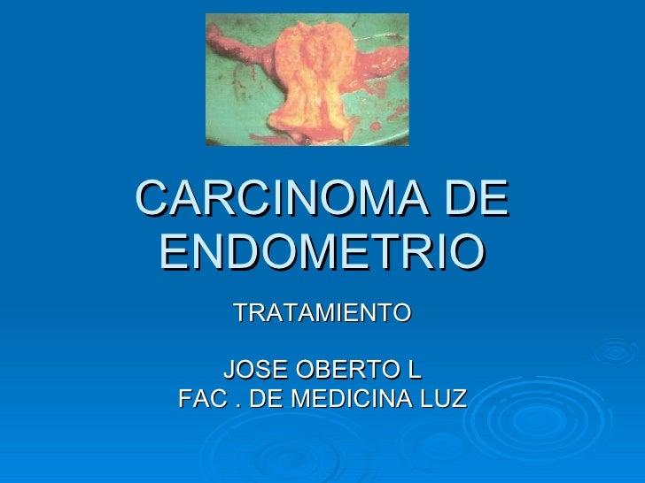 CARCINOMA DE ENDOMETRIO TRATAMIENTO JOSE OBERTO L FAC . DE MEDICINA LUZ