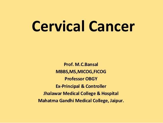 Cervical Cancer          Prof. M.C.Bansal      MBBS,MS,MICOG,FICOG          Professor OBGY      Ex-Principal & Controller ...
