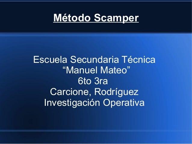 "Método Scamper Escuela Secundaria Técnica ""Manuel Mateo"" 6to 3ra Carcione, Rodríguez Investigación Operativa"