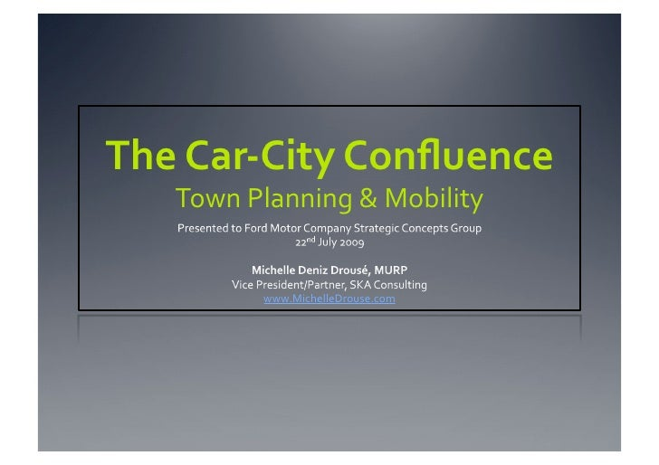 The Car‐City Confluence     Town Planning & Mobility              www.MichelleDrouse.com