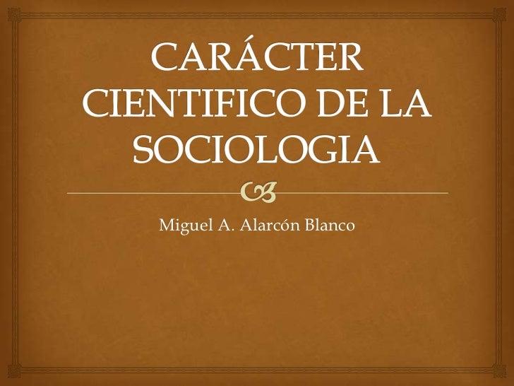 Carácter cientifico de la sociologia presentacion