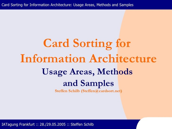 Card Sorting for Information Architecture: Usage Areas, Methods and Samples IATagung Frankfurt :: 28./29.05.2005 :: Steffe...