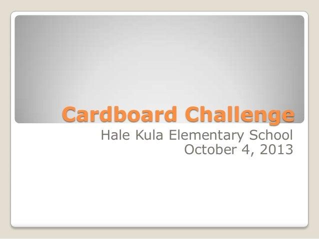 Cardboard Challenge Hale Kula Elementary School October 4, 2013