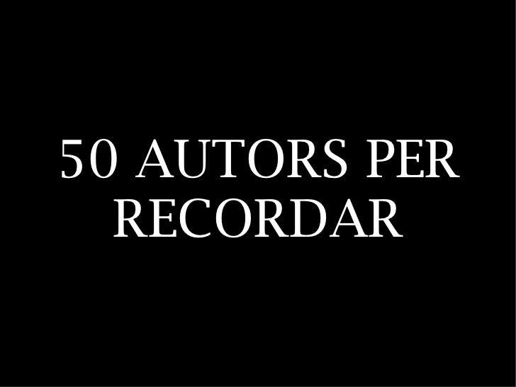 50 AUTORS PER  RECORDAR