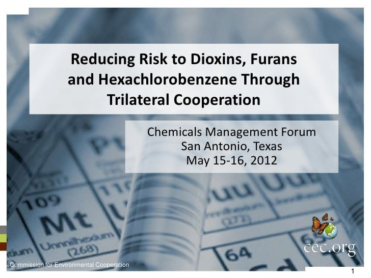 Reducing Risk to Dioxins, Furans                   and Hexachlorobenzene Through                        Trilateral Coopera...