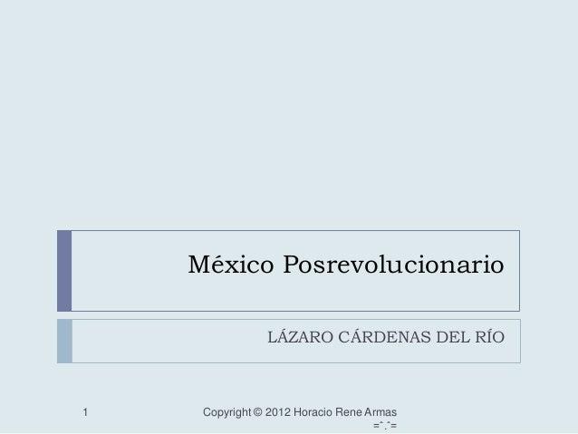 México Posrevolucionario                LÁZARO CÁRDENAS DEL RÍO1    Copyright © 2012 Horacio Rene Armas                   ...