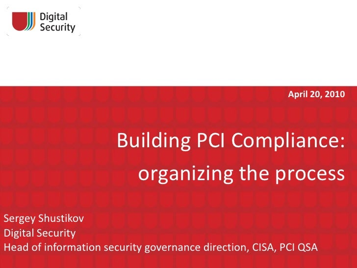 Building PCI Compliance:  organizing the process Sergey Shustikov Digital Security Head of information security governance...