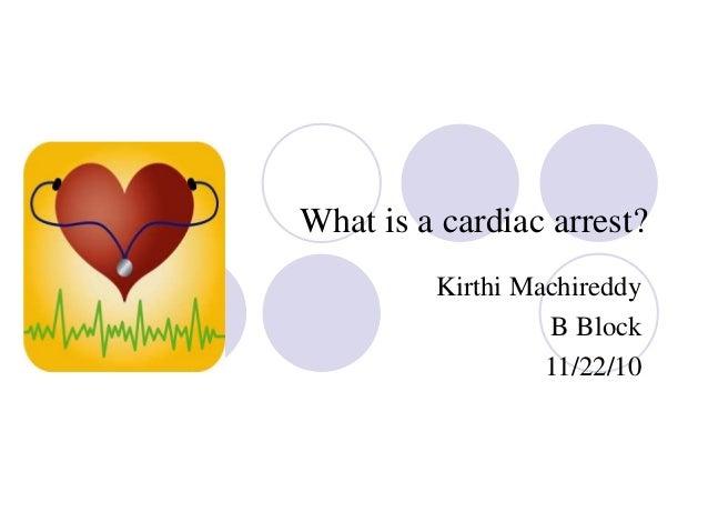 What is a cardiac arrest? Kirthi Machireddy B Block 11/22/10