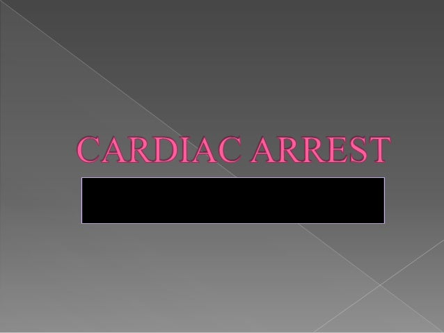 Cardiac arrest is the cessationof normal circulation of the blood due tofailure of the heart to contracteffectively. Medic...