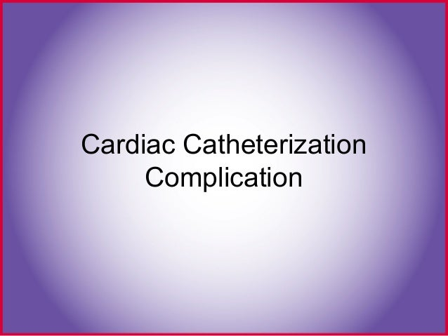 Cardiac cath complications