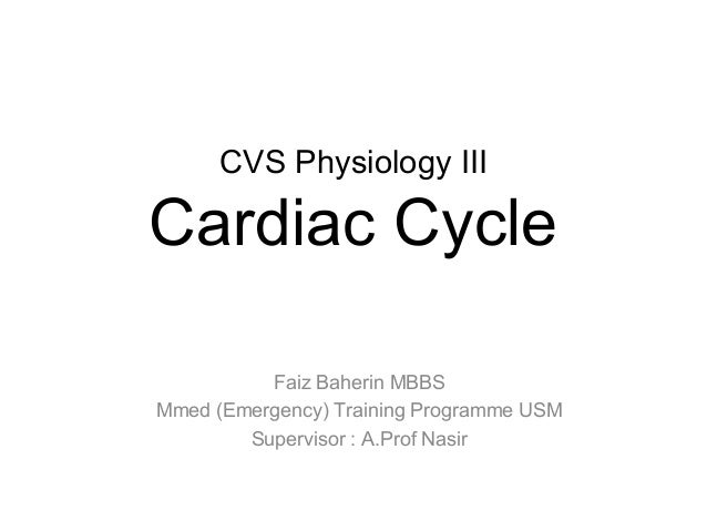 CVS Physiology IIICardiac Cycle          Faiz Baherin MBBSMmed (Emergency) Training Programme USM        Supervisor : A.Pr...