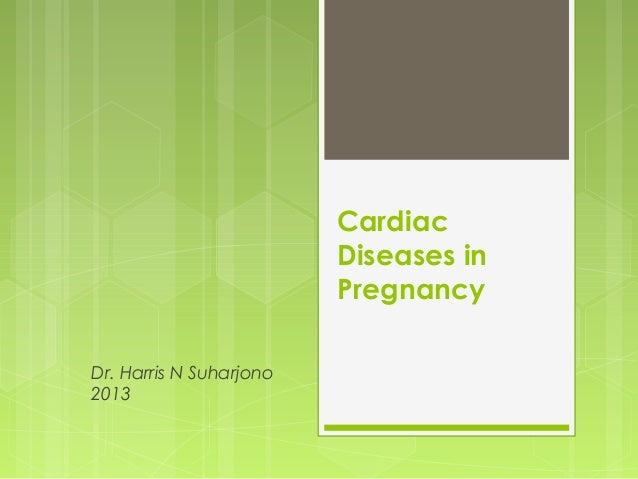 Cardiac diseases in pregnancy 30.7.2013