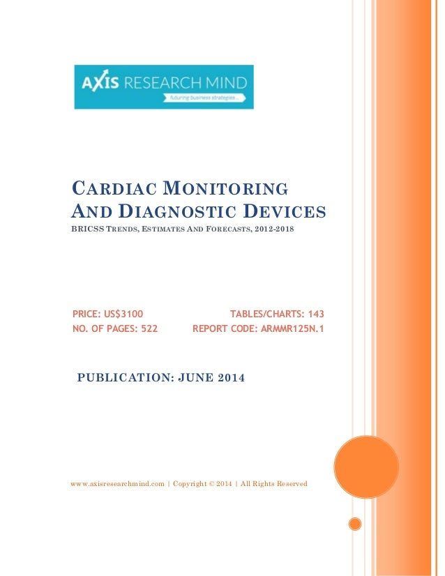 www.axisresearchmind.com   Copyright © 2014   All Rights Reserved CARDIAC MONITORING AND DIAGNOSTIC DEVICES BRICSS TRENDS,...