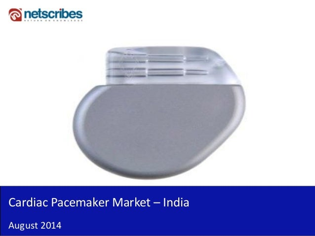 August 2014  Cardiac Pacemaker Market – India