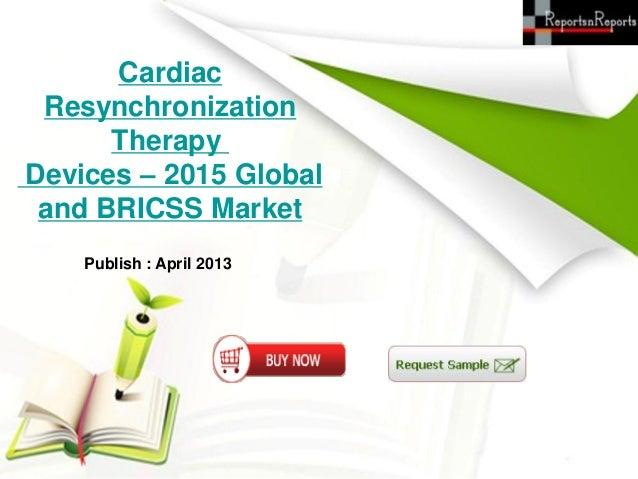 CardiacResynchronizationTherapyDevices – 2015 Globaland BRICSS MarketPublish : April 2013
