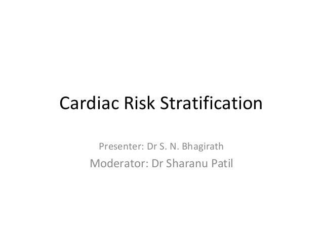 Cardiac Risk Stratification Presenter: Dr S. N. Bhagirath Moderator: Dr Sharanu Patil