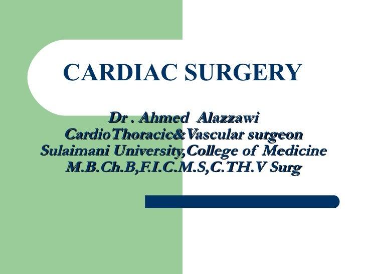CARDIAC SURGERY Dr . Ahmed  Alazzawi CardioThoracic&Vascular surgeon Sulaimani University,College of Medicine M.B.Ch.B,F.I...