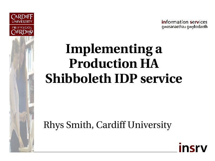 Implementing a production Shibboleth IdP service at Cardiff University