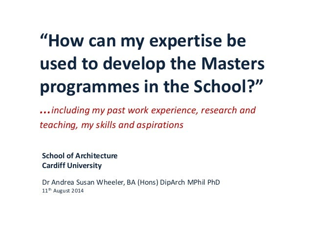 """How can my expertise be used to develop the Masters programmes in the School?"" …including my past work experience, resear..."