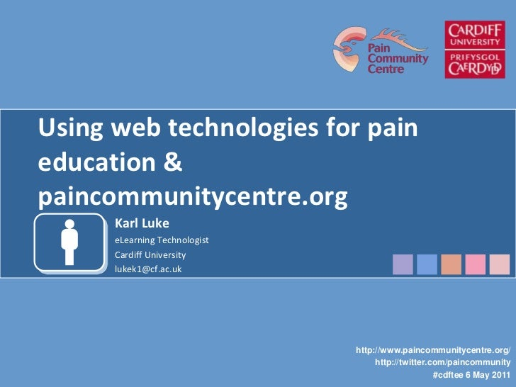 Using web technologies for pain education & paincommunitycentre.org<br />Karl Luke<br />eLearning Technologist<br />Cardif...