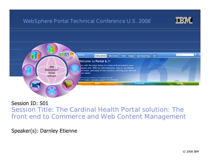 WebSphere Portal Technical Conference U.S. 2008     Session ID: S01 Session Title: The Cardinal Health Portal solution: Th...