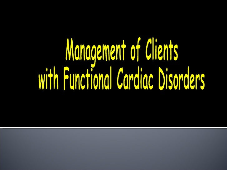 Management of Clients  with Functional Cardiac Disorders