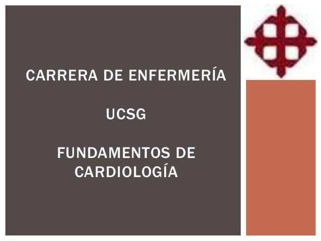 CARRERA DE ENFERMERÍA UCSG FUNDAMENTOS DE CARDIOLOGÍA