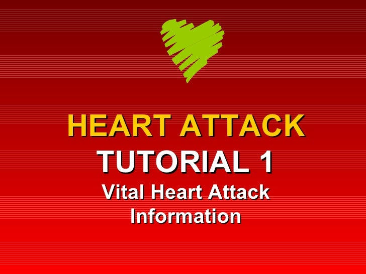 HEART ATTACK TUTORIAL 1 Vital Heart Attack Information