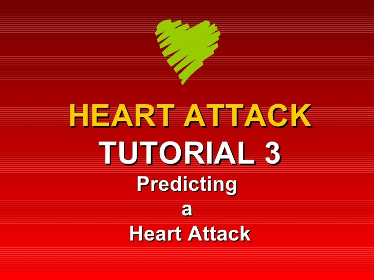 HEART ATTACK TUTORIAL 3 Predicting  a  Heart Attack