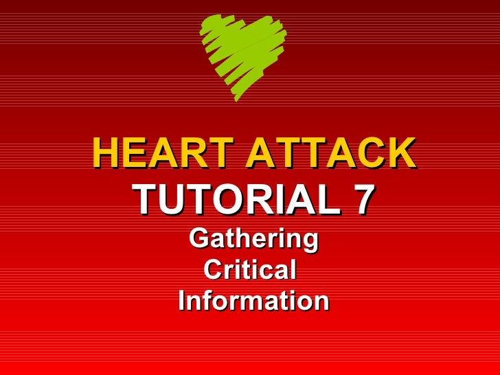 HEART ATTACK TUTORIAL 7 Gathering Critical  Information