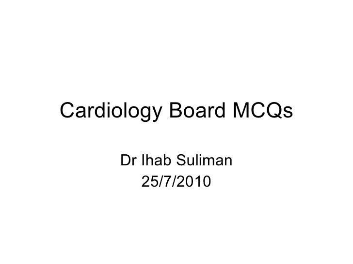 Cardiology Board MCQs Dr Ihab Suliman 25/7/2010