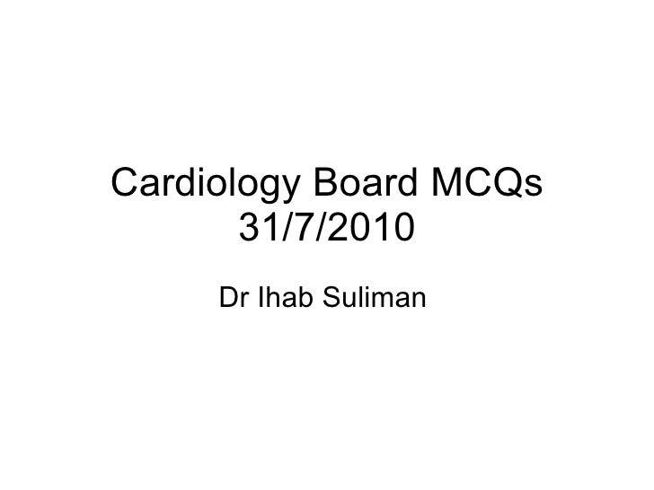 Cardiology Board MCQs 31/7/2010 Dr Ihab Suliman
