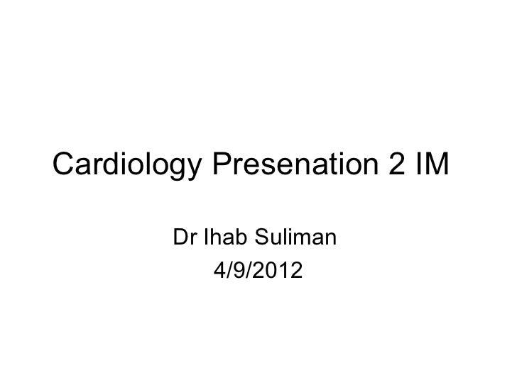 Cardiology Presenation 2 IM        Dr Ihab Suliman            4/9/2012