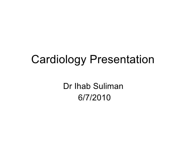 Cardiology Presentation  Dr Ihab Suliman  6/7/2010