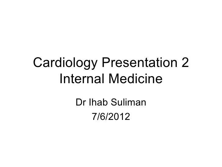 Cardiology presentation 2 internal medicine 762012b