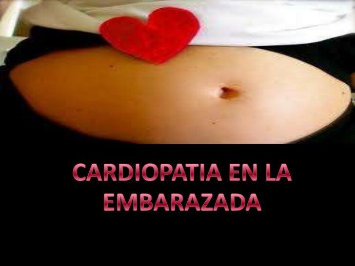 CARDIOPATIAS DURANTE EL      EMBARAZOPara evaluar a la paciente cardiópata   embarazada es indispensable elconocimiento pr...